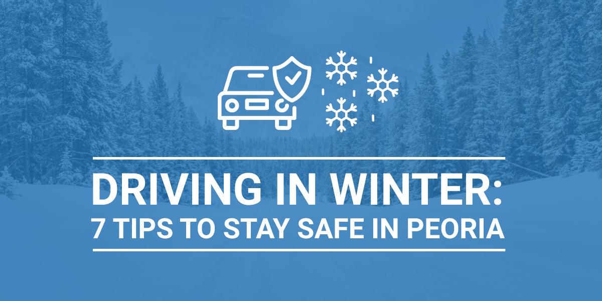Driving in Winter: 7 Tips to Stay Safe in Peoria