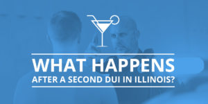 What Happens After a Second DUI in Illinois?