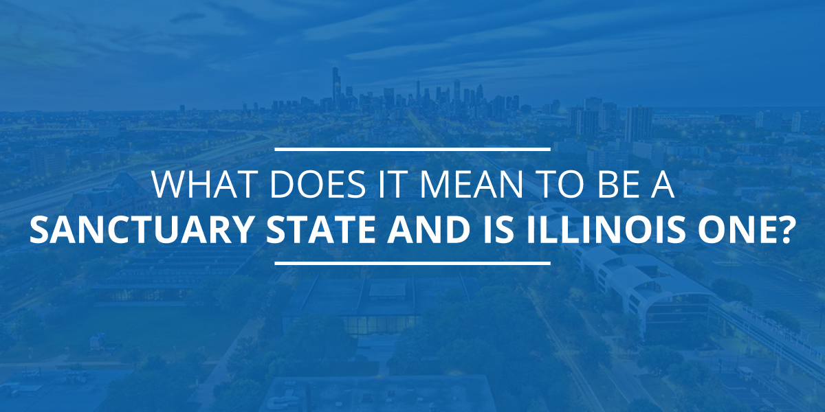 What Does it Mean to Be a Sanctuary State and is Illinois One?