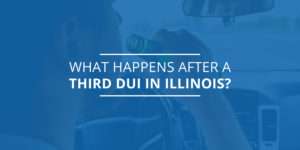 What Happens After a Third DUI in Illinois?