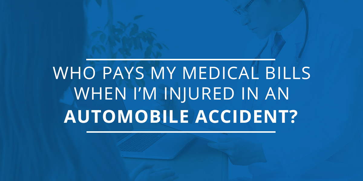 Who pays my medical bills when I'm injured in an automobile accident?