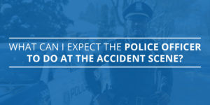 What Can I Expect the Police Officer to do at the Accident Scene?